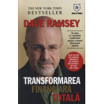 Transformare financiara totala. Un plan cu rezultate confirmate pentru o forma financiara optima -Dave Ramsey