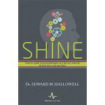 Shine. Cum te ajuta neuropsihologi sa-i faci pe oameni sa dea tot ce au mai bun -Dr. Edward M. Hallowell