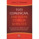 Toti comunicam, dar putini stabilim si relatii -John C. Maxwell