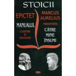 Stoicii - Manualul, cugetari si dialoguri-Meditatii, catre mine insumi -Epictet,Marcus Aurelius
