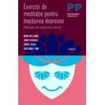 Exercitii de meditatie pentru depasirea depresiei. Eliberarea de nefericirea cronica -Mark Williams