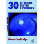 30 de minute pentru a promova -Diana Cambridge