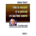 Cum sa angajati si sa pastrati cei mai buni oameni -Brian Tracy
